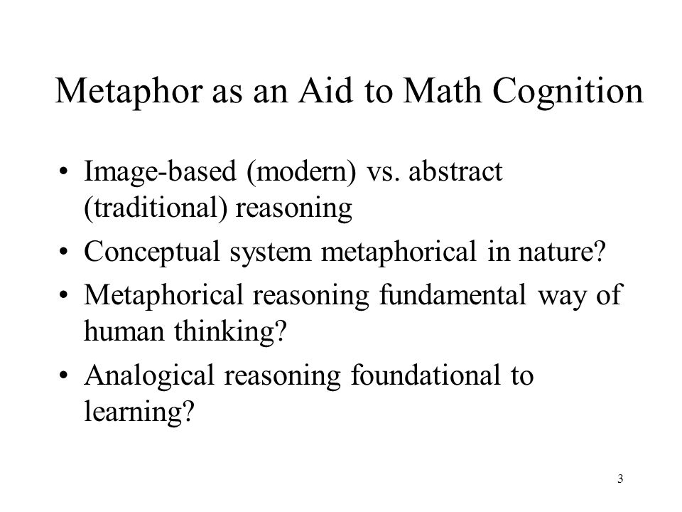 3 Metaphor as an Aid to Math Cognition Image-based (modern) vs.