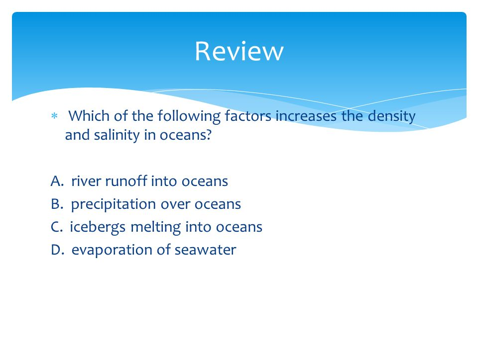  Which of the following factors increases the density and salinity in oceans.
