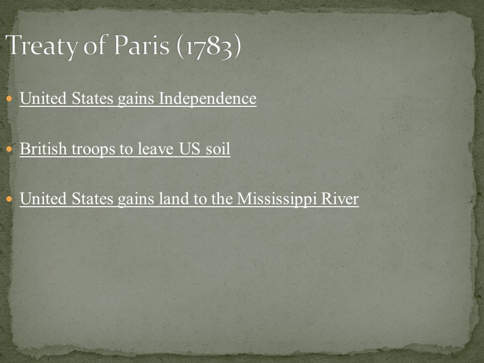United States gains Independence British troops to leave US soil United States gains land to the Mississippi River