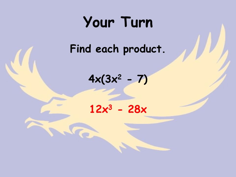 Your Turn Find each product. 4x(3x 2 - 7) 12x x