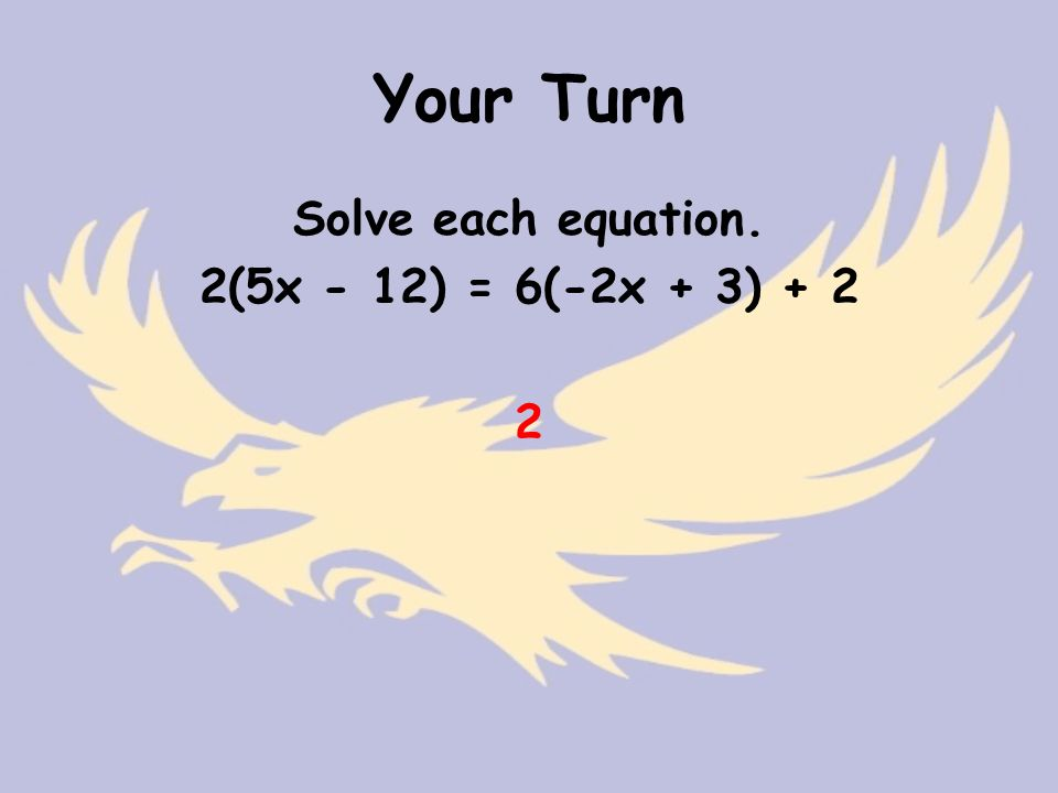 Your Turn Solve each equation. 2(5x - 12) = 6(-2x + 3) + 2 2
