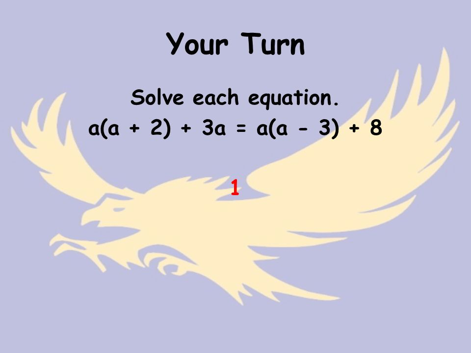 Your Turn Solve each equation. a(a + 2) + 3a = a(a - 3) + 8 1
