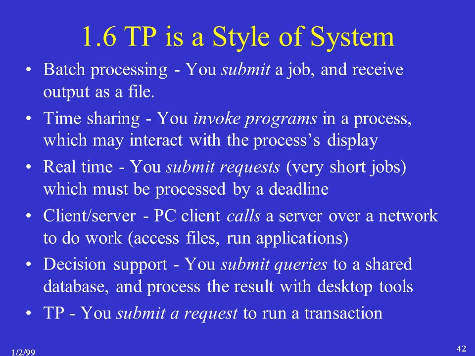 1/2/ TP is a Style of System Batch processing - You submit a job, and receive output as a file.