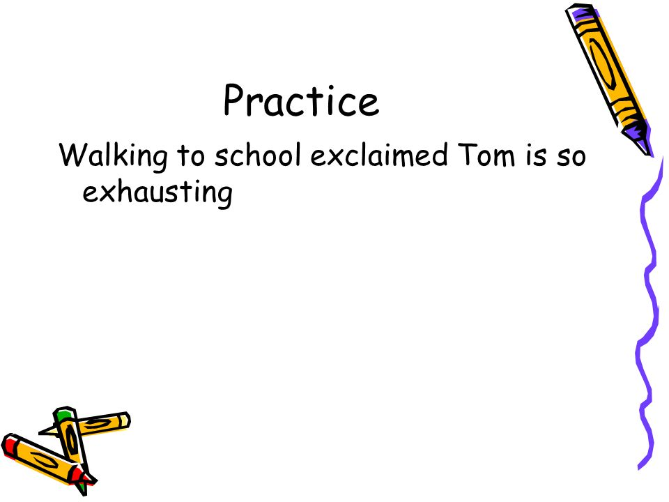 Practice Walking to school exclaimed Tom is so exhausting