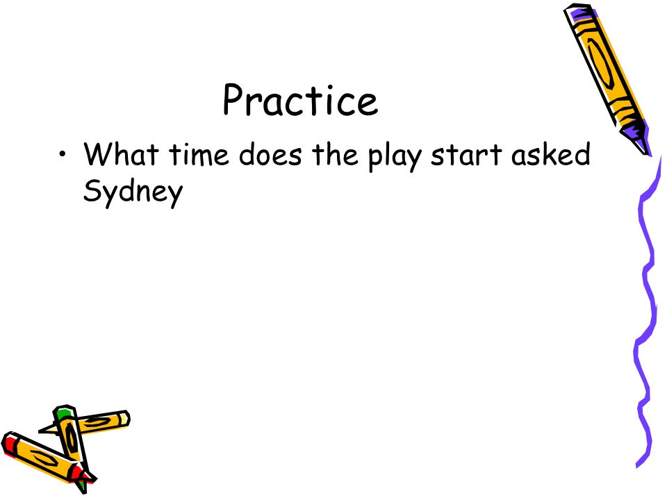 Practice What time does the play start asked Sydney