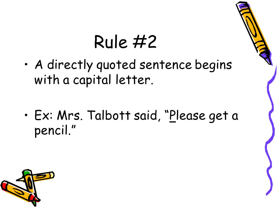 Rule #2 A directly quoted sentence begins with a capital letter.