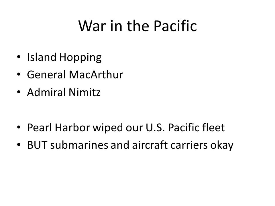 War in the Pacific Island Hopping General MacArthur Admiral Nimitz Pearl Harbor wiped our U.S.