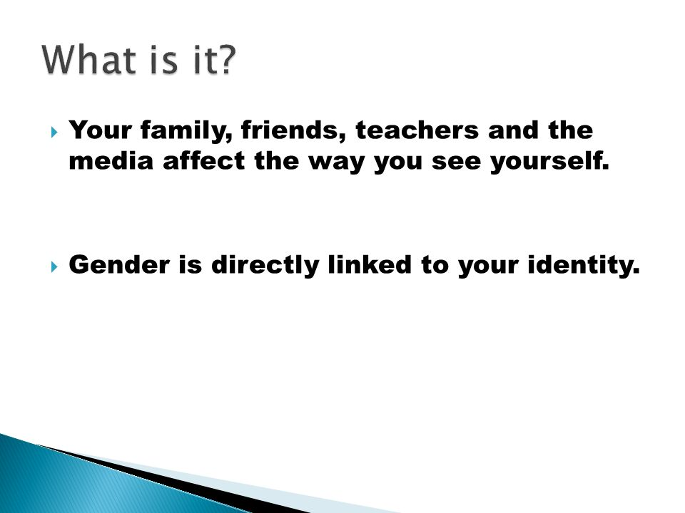  Your family, friends, teachers and the media affect the way you see yourself.