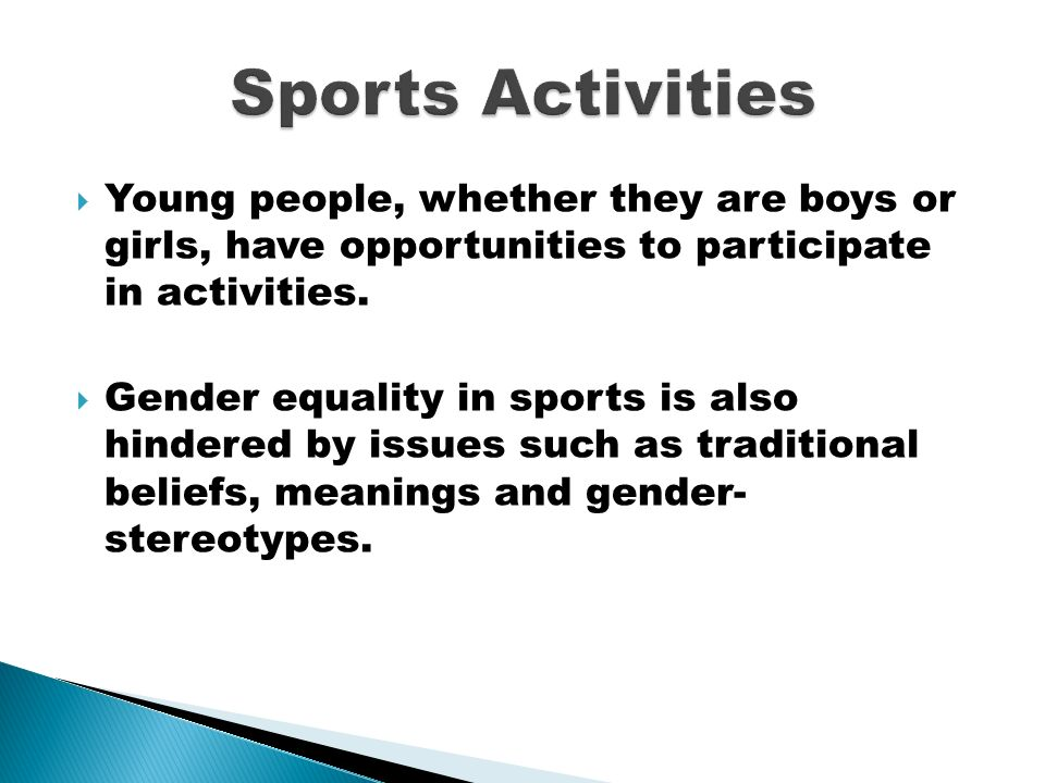  Young people, whether they are boys or girls, have opportunities to participate in activities.