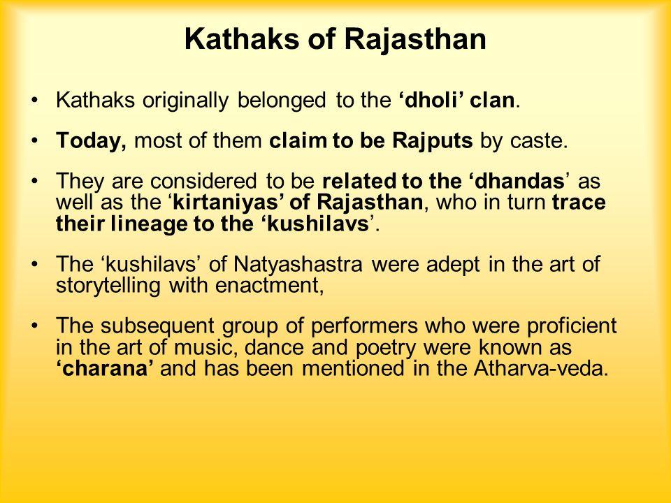 Kathaks of Rajasthan Kathaks originally belonged to the 'dholi' clan.