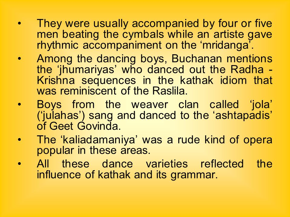 They were usually accompanied by four or five men beating the cymbals while an artiste gave rhythmic accompaniment on the 'mridanga'.