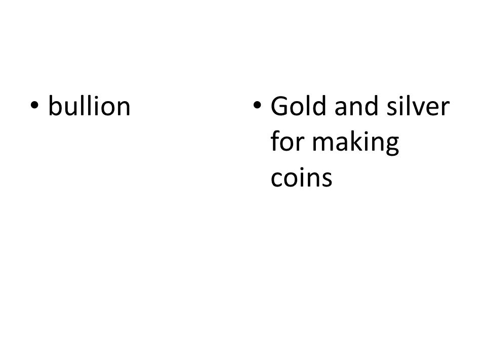 bullion Gold and silver for making coins