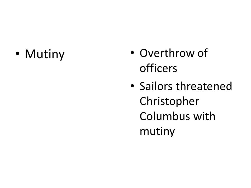 Mutiny Overthrow of officers Sailors threatened Christopher Columbus with mutiny