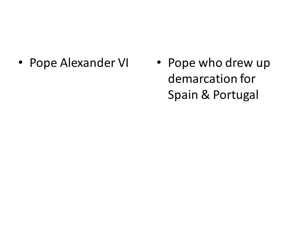 Pope Alexander VI Pope who drew up demarcation for Spain & Portugal