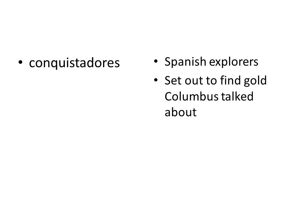 conquistadores Spanish explorers Set out to find gold Columbus talked about