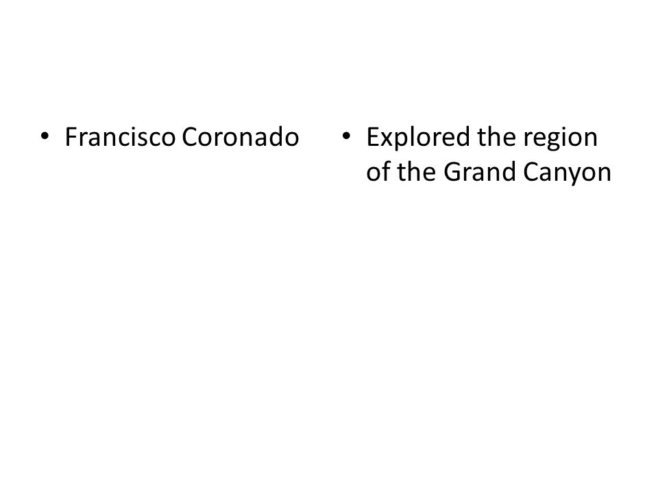 Francisco Coronado Explored the region of the Grand Canyon