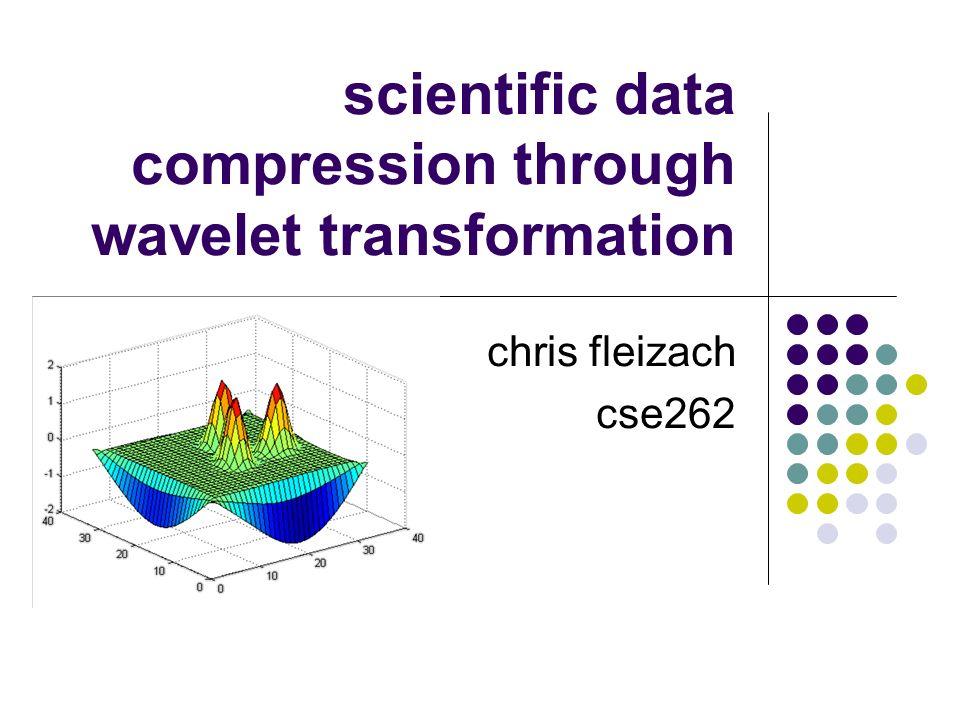 scientific data compression through wavelet transformation chris fleizach cse262