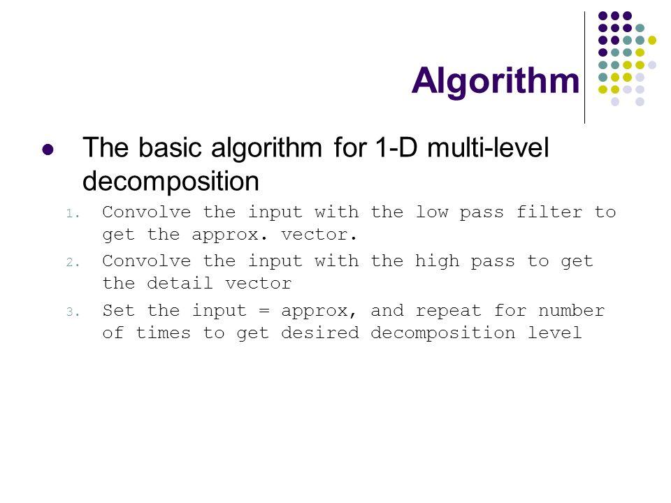 Algorithm The basic algorithm for 1-D multi-level decomposition 1.