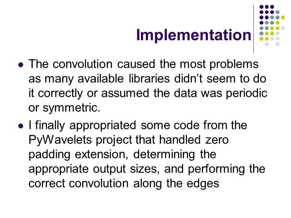 Implementation The convolution caused the most problems as many available libraries didn't seem to do it correctly or assumed the data was periodic or symmetric.