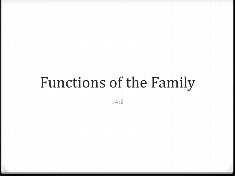 Functions of the Family 14:2