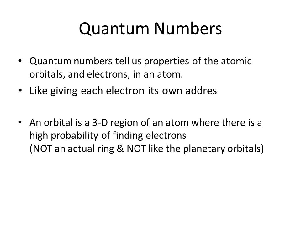 Quantum Numbers Quantum numbers tell us properties of the atomic orbitals, and electrons, in an atom.