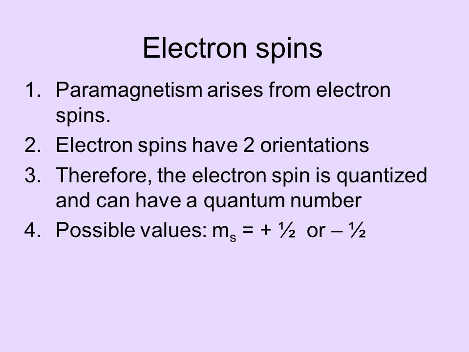 Electron spins 1.Paramagnetism arises from electron spins.