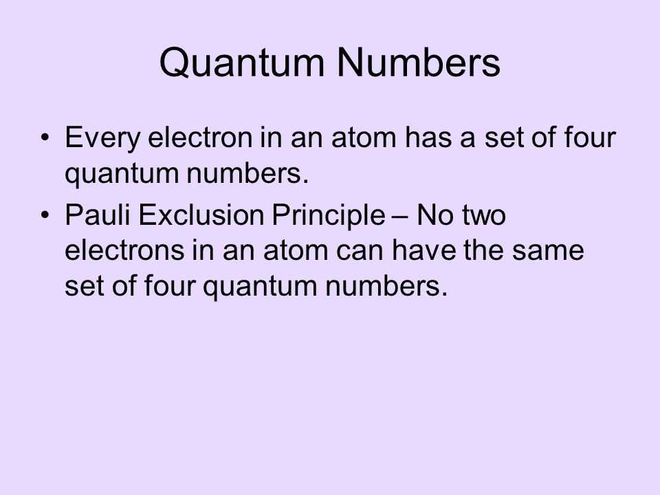 Quantum Numbers Every electron in an atom has a set of four quantum numbers.