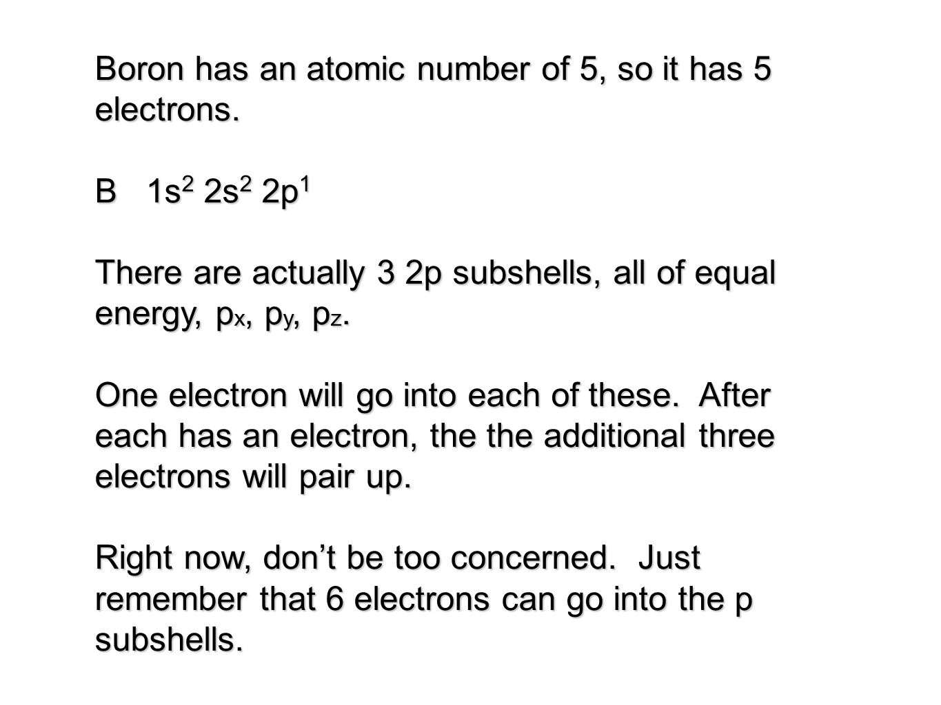 Boron has an atomic number of 5, so it has 5 electrons.