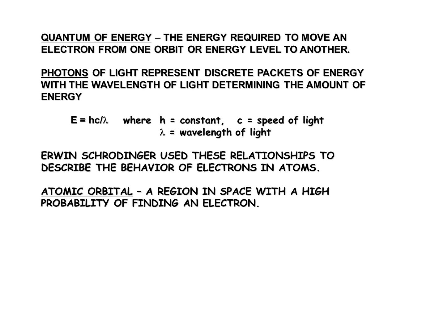 QUANTUM OF ENERGY – THE ENERGY REQUIRED TO MOVE AN ELECTRON FROM ONE ORBIT OR ENERGY LEVEL TO ANOTHER.