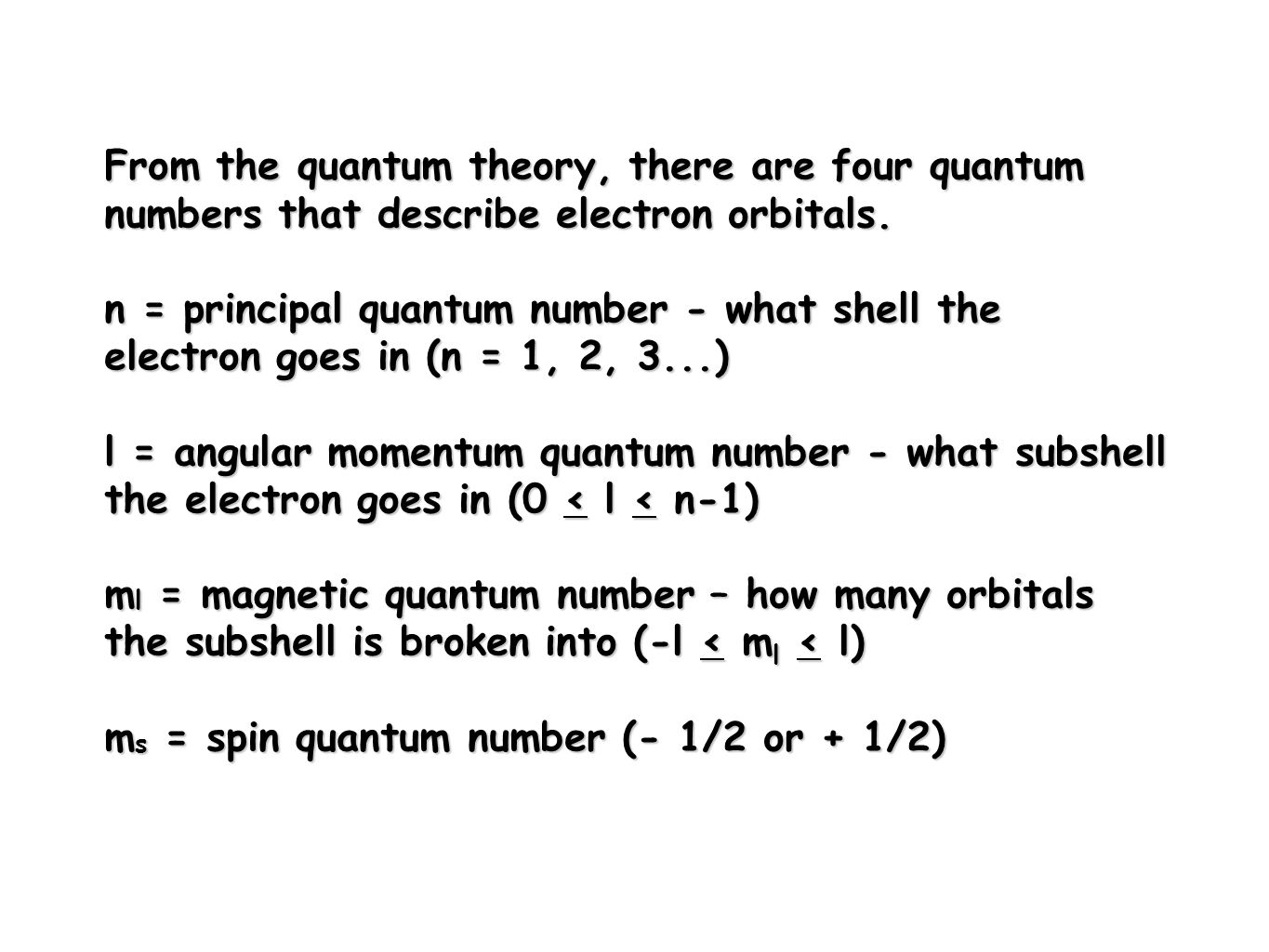 From the quantum theory, there are four quantum numbers that describe electron orbitals.