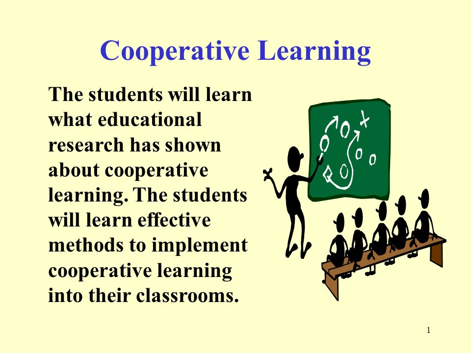 1 The students will learn what educational research has shown about cooperative learning.