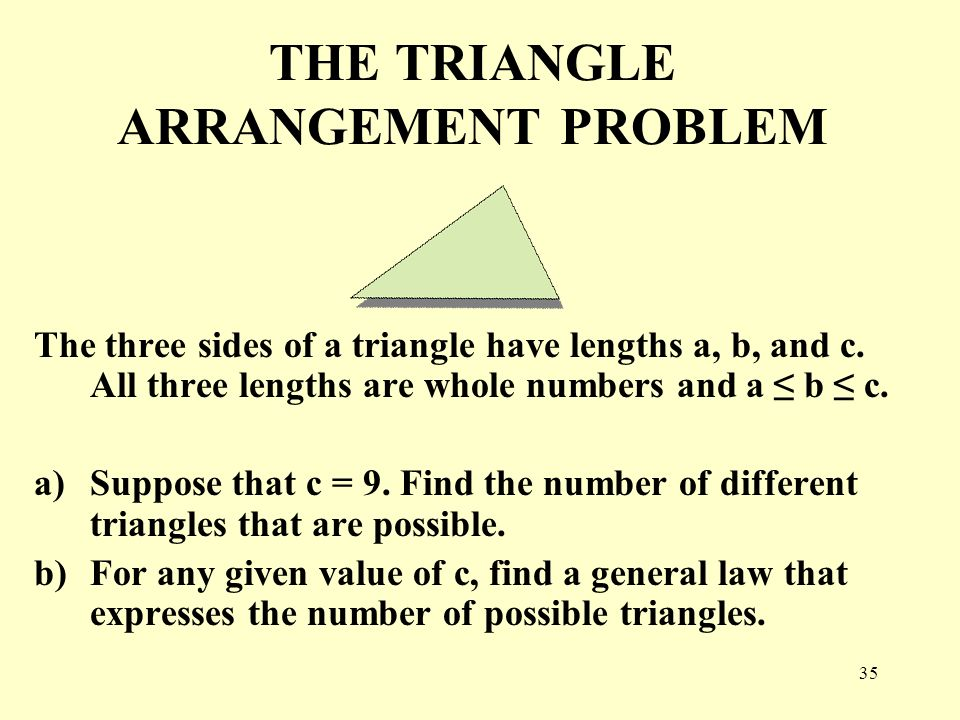 35 THE TRIANGLE ARRANGEMENT PROBLEM The three sides of a triangle have lengths a, b, and c.