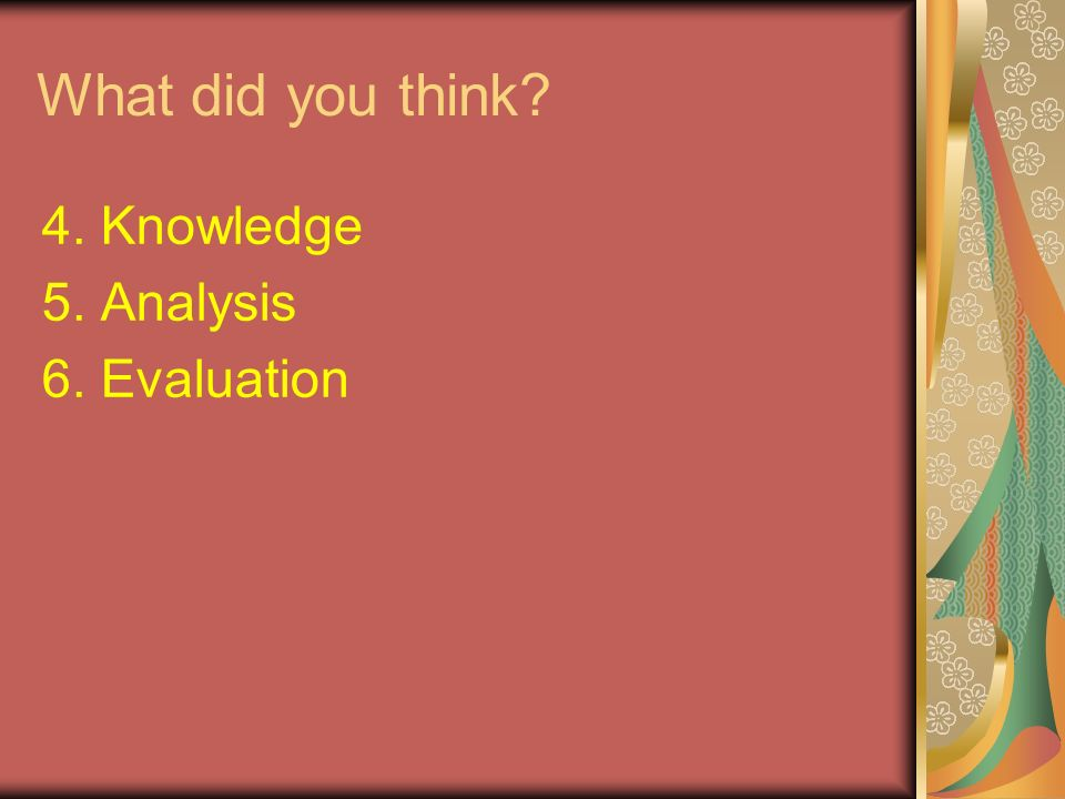 What did you think 4. Knowledge 5. Analysis 6. Evaluation