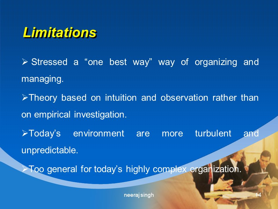 Limitations  Stressed a one best way way of organizing and managing.