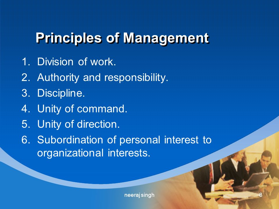 Principles of Management 1.Division of work. 2.Authority and responsibility.