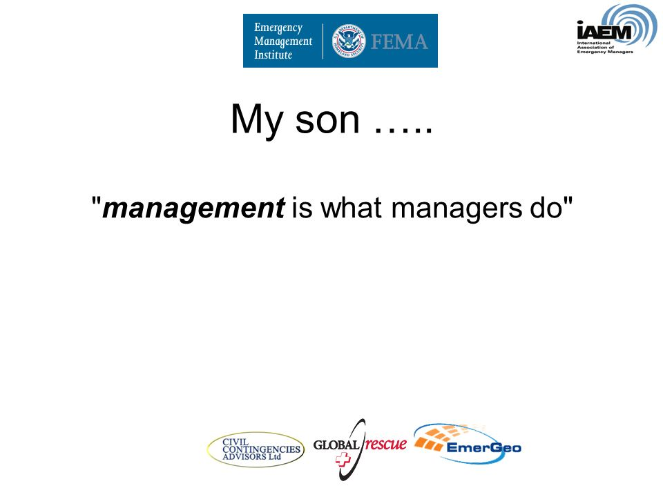 My son ….. management is what managers do