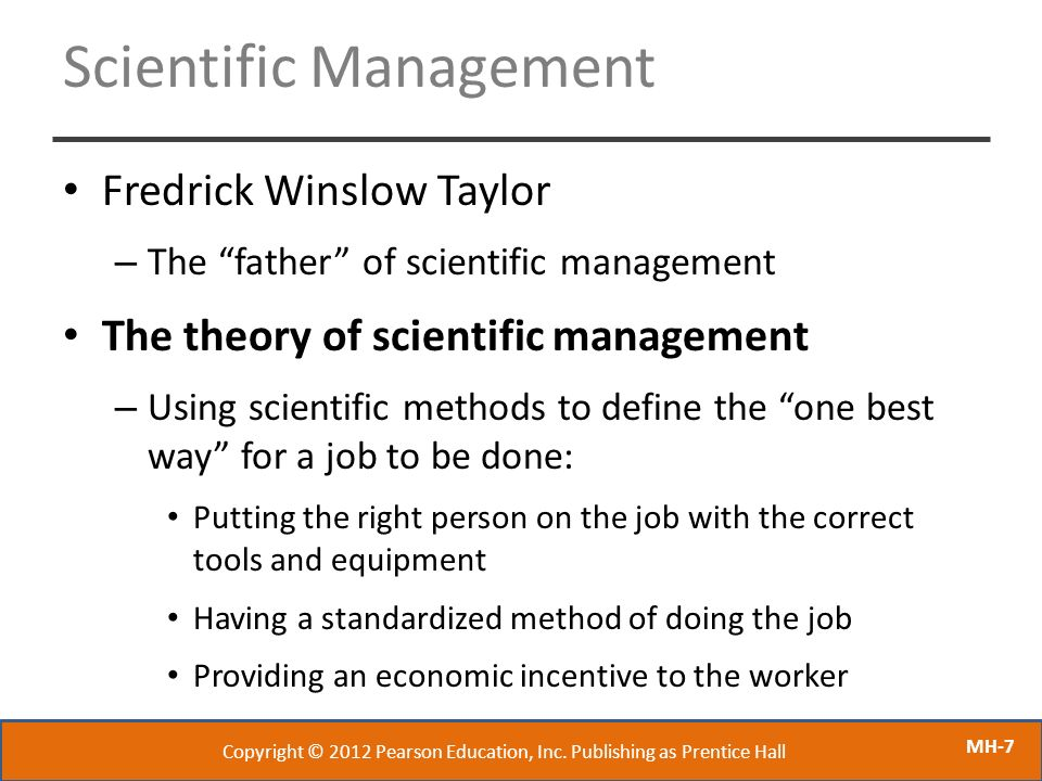 "MH-7 Scientific Management Fredrick Winslow Taylor – The ""father"" of scientific management The theory of scientific management – Using scientific meth"