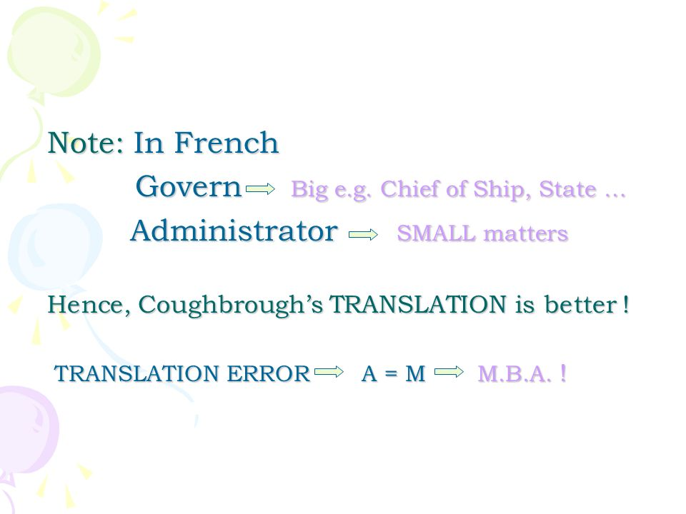 Note: In French Govern Big e.g. Chief of Ship, State … Govern Big e.g. Chief of Ship, State … Administrator SMALL matters Administrator SMALL matters