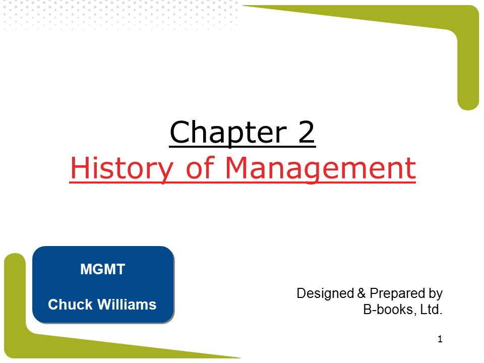 1 Chapter 2 History of Management Designed & Prepared by B-books, Ltd. MGMT Chuck Williams