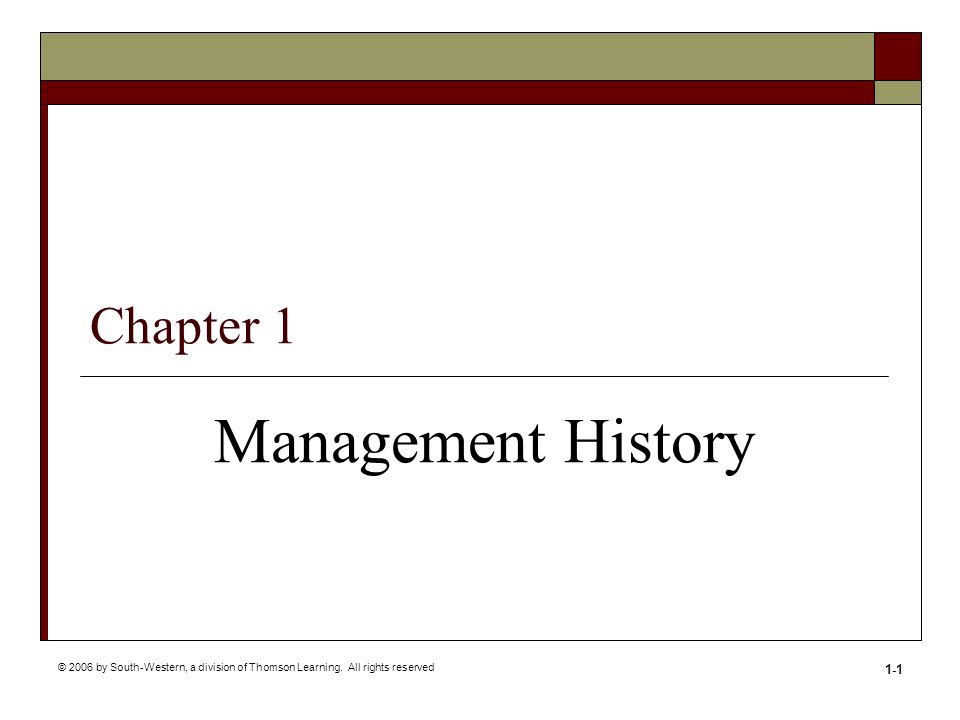 © 2006 by South-Western, a division of Thomson Learning. All rights reserved 1-1 Chapter 1 Management History