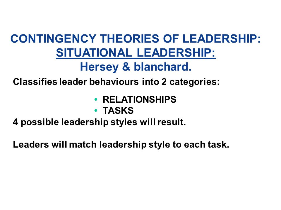 CONTINGENCY THEORIES OF LEADERSHIP: SITUATIONAL LEADERSHIP: Hersey & blanchard.