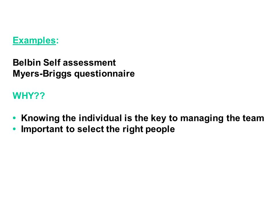 Examples: Belbin Self assessment Myers-Briggs questionnaire WHY .