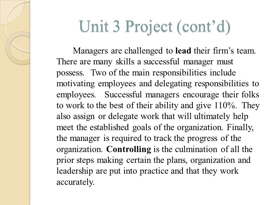 Unit 3 Project (cont'd) Managers are challenged to lead their firm's team. There are many skills a successful manager must possess. Two of the main re