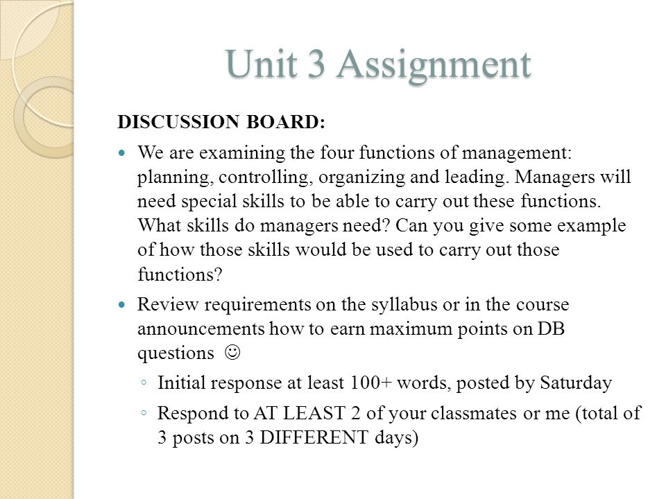 Unit 3 Assignment DISCUSSION BOARD: We are examining the four functions of management: planning, controlling, organizing and leading. Managers will ne