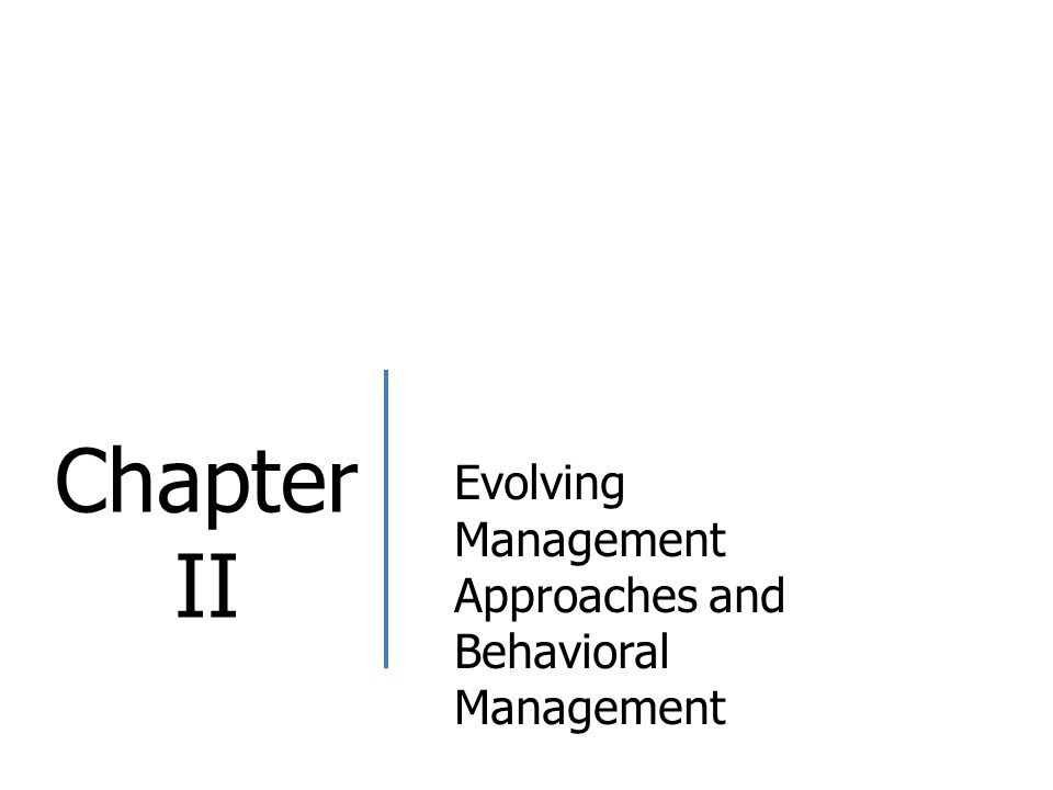 Chapter II Evolving Management Approaches and Behavioral Management