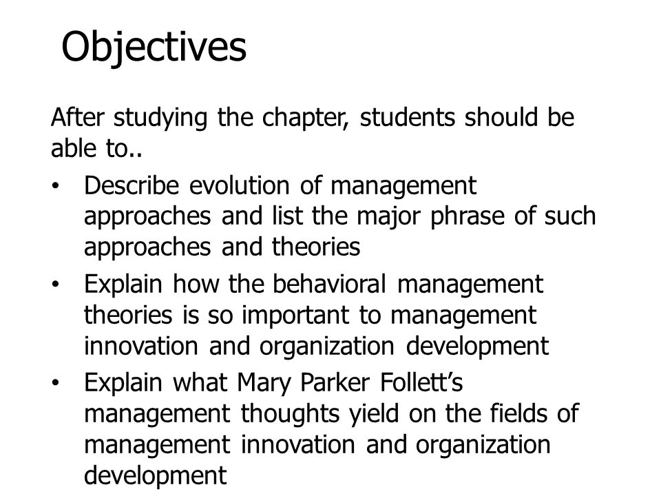 Objectives After studying the chapter, students should be able to.. Describe evolution of management approaches and list the major phrase of such appr