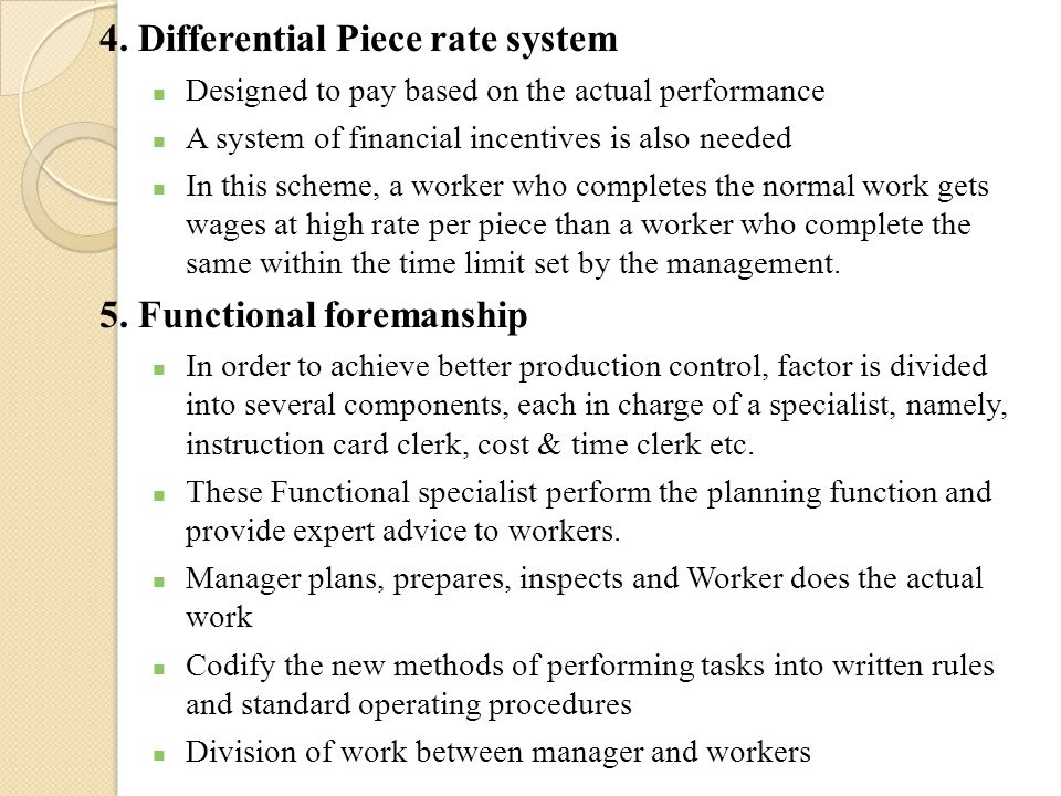 4. Differential Piece rate system Designed to pay based on the actual performance A system of financial incentives is also needed In this scheme, a wo