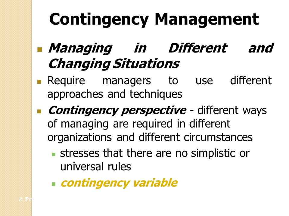 Contingency Management Managing in Different and Changing Situations Require managers to use different approaches and techniques Contingency perspecti