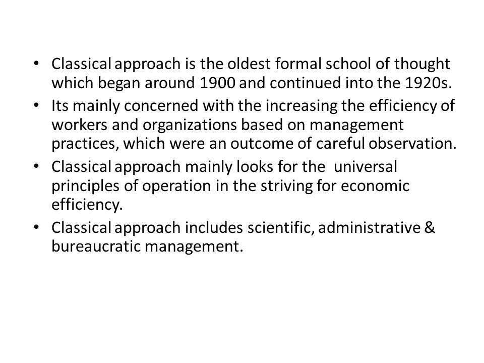 Classical approach is the oldest formal school of thought which began around 1900 and continued into the 1920s. Its mainly concerned with the increasi