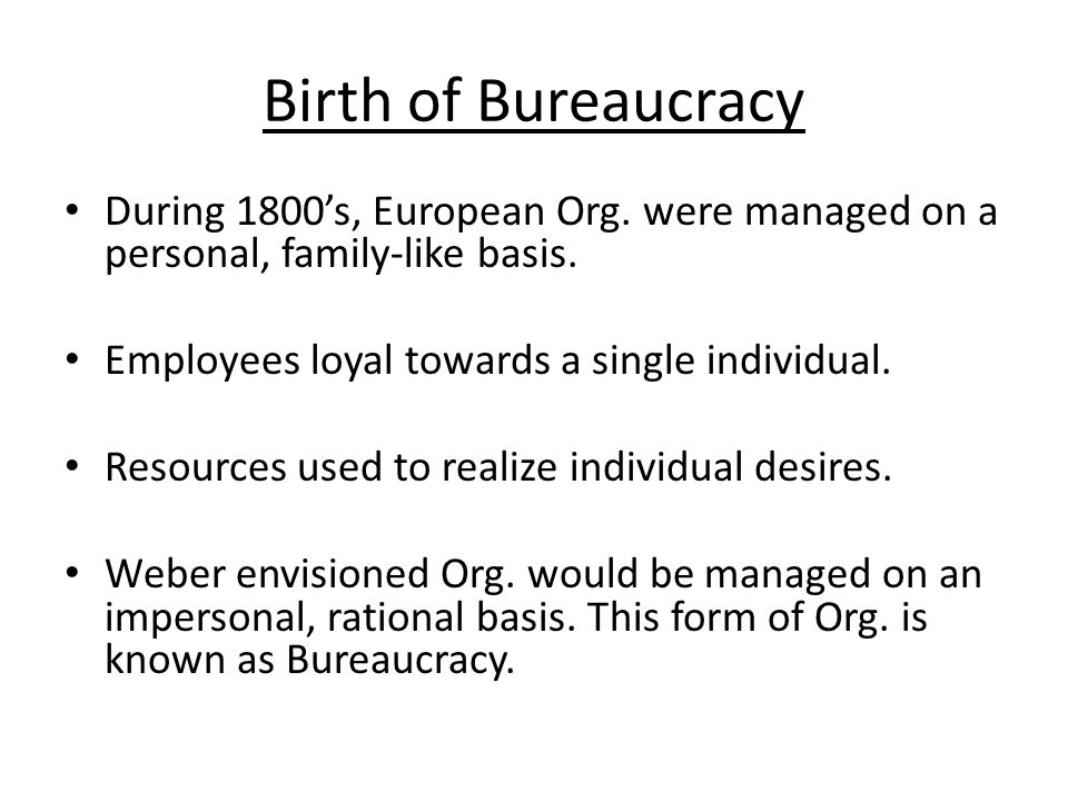 During 1800's, European Org. were managed on a personal, family-like basis. Employees loyal towards a single individual. Resources used to realize ind
